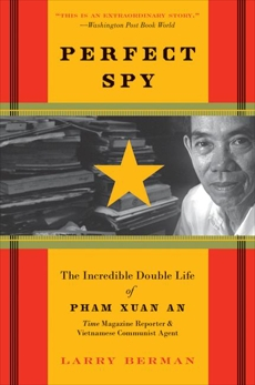 Perfect Spy: The Incredible Double Life of Pham Xuan An, Time Magazine Reporter and Vietnamese Communist Agent, Berman, Larry