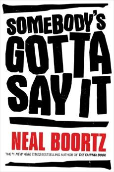 Somebody's Gotta Say It, Boortz, Neal