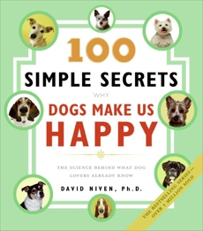 100 Simple Secrets Why Dogs Make Us Happy: The Science Behind What Dog Lovers Already Know, Niven, David