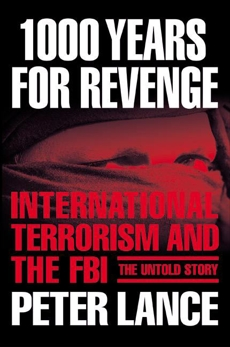1000 Years for Revenge: International Terrorism and the FBI--the Untold Story, Lance, Peter