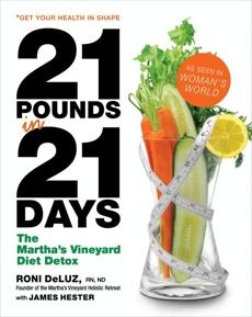 21 Pounds in 21 Days: The Martha's Vineyard Diet Detox, DeLuz, Roni & Hester, James