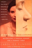 At the Root of This Longing: Reconciling a Spiritual Hunger and a Feminist Thirst, Flinders, Carol L.