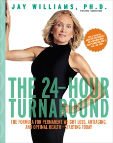 The 24-Hour Turnaround: The Formula for Permanent Weight Loss, Anti-Aging, and Optimal Health--Starting Today, Williams, Jay