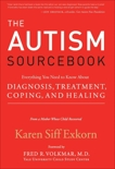 The Autism Sourcebook: Everything You Need to Know About Diagnosis, Treatment, Coping, and Healing--from a Mother Whose Child Recovered, Exkorn, Karen Siff