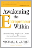 Awakening the Entrepreneur Within: How Ordinary People Can Create Extraordinary Companies, Gerber, Michael E.