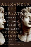 Alexander the Great: Journey to the End of the Earth, Cantor, Norman F.