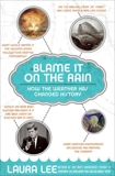 Blame It on the Rain: How the Weather has Changed History, Lee, Laura
