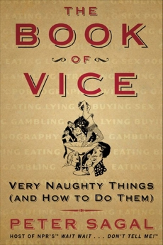 The Book of Vice: Very Naughty Things (and How to Do Them), Sagal, Peter