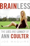 Brainless: The Lies and Lunacy of Ann Coulter, Maguire, Joe