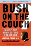 Bush on the Couch Rev Ed: Inside the Mind of the President, Frank, Justin A.