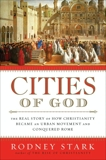 Cities of God: The Real Story of How Christianity Became an Urban Movement and Conquered Rome, Stark, Rodney