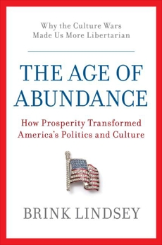 The Age of Abundance: How Prosperity Transformed America's Politics and Culture, Lindsey, Brink