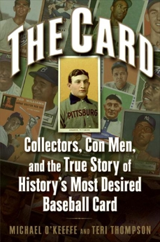 The Card: Collectors, Con Men, and the True Story of History's Most Desired Baseball Card, O'Keeffe, Michael & Thompson, Teri