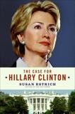 The Case for Hillary Clinton, Estrich, Susan