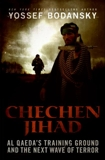 Chechen Jihad: Al Qaeda's Training Ground and the Next Wave of Terror, Bodansky, Yossef
