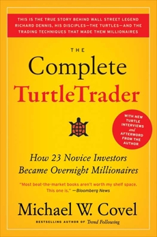 The Complete TurtleTrader: How 23 Novice Investors Became Overnight Millionaires, Covel, Michael W.