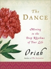 The Dance: Moving to the Deep Rhythms of Your Life, Oriah