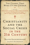Christianity and the Social Crisis in the 21st Century: The Classic That Woke Up the Church, Rauschenbusch, Walter