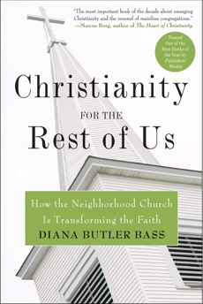 Christianity for the Rest of Us: How the Neighborhood Church Is Transforming the Faith, Bass, Diana Butler