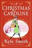 A Christmas Caroline: A Novel, Smith, Kyle