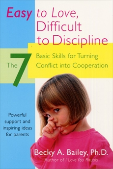 Easy To Love, Difficult To Discipline: The 7 Basic Skills For Turning Conflict, Bailey, Becky A.