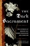 The Dark Sacrament: True Stories of Modern-Day Demon Possession and Exorcism, Kiely, David & McKenna, Christina