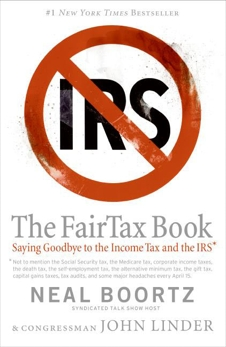 The Fair Tax Book: Saying Goodbye to the Income Tax and the IRS, Boortz, Neal & Boortz, Neal & Linder, John