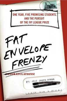 Fat Envelope Frenzy: One Year, Five Promising Students, and the Pursuit of the Ivy League Prize, Jager-Hyman, Joie