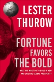 Fortune Favors the Bold: What We Must Do to Build a New and Lasting Global Prosperity, Thurow, Lester C.