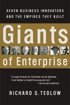 Giants of Enterprise: Seven Business Innovators and the Empires They Built, Tedlow, Richard S.