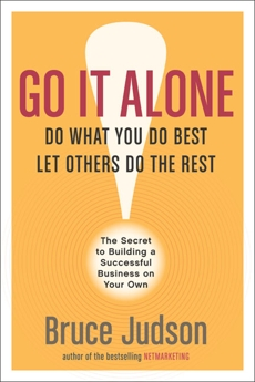 Go It Alone!: The Secret to Building a Successful Business on Your Own, Judson, Bruce
