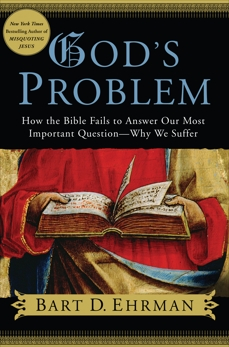 God's Problem: How the Bible Fails to Answer Our Most Important Question--Why We Suffer, Ehrman, Bart D.