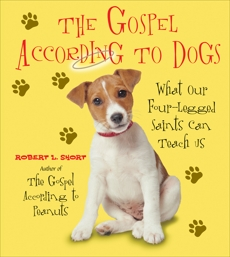 The Gospel According to Dogs: What Our Four-Legged Saints Can Teach Us, Short, Robert L.