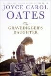 The Gravedigger's Daughter: A Novel, Oates, Joyce Carol