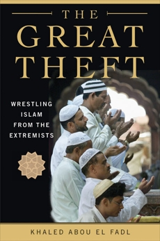 The Great Theft: Wrestling Islam from the Extremists, Abou El Fadl, Khaled  M.