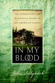 In My Blood: Six Generations of Madness and Desire in an American Family, Sedgwick, John