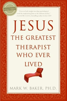 Jesus, the Greatest Therapist Who Ever Lived, Baker, Mark W.