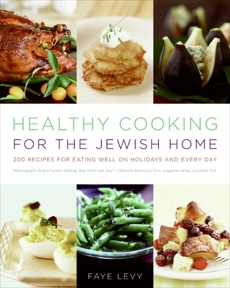 Healthy Cooking for the Jewish Home: 200 Recipes for Eating Well on Holidays and Every Day, Levy, Faye