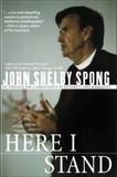 Here I Stand: My Struggle for a Christianity of Integrity, Love, and Equality, Spong, John Shelby