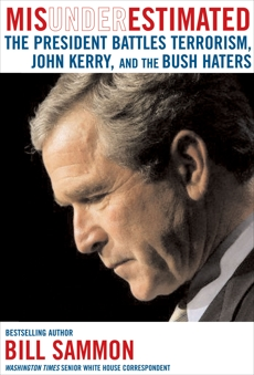 Misunderestimated: The President Battles Terrorism, Media Bias, and the Bush Haters, Sammon, Bill