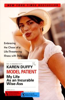 Model Patient: My Life As an Incurable Wise-Ass, Duffy, Karen