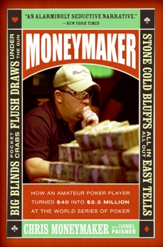 Moneymaker: How an Amateur Poker Player Turned $40 into $2.5 Million at the World Series of Poker, Moneymaker, Chris