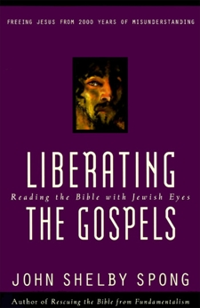 Liberating the Gospels: Reading the Bible with Jewish Eyes, Spong, John Shelby