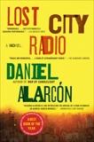Lost City Radio: A Novel, Alarcon, Daniel
