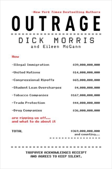 Outrage: How Illegal Immigration, the United Nations, Congressional Ripoffs, Student Loan Overcharges, Tobacco Companies, Trade Protection, and Drug Companies Are Ripping Us Off . . . and What to Do About It, Morris, Dick & Morris, Dick & McGann, Eileen