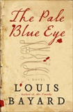 The Pale Blue Eye: A Novel, Bayard, Louis