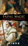 Papal Magic: Occult Practices Within the Catholic Church, Simon