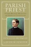 Parish Priest: Father Michael McGivney and American Catholicism, Brinkley, Douglas & Fenster, Julie M.