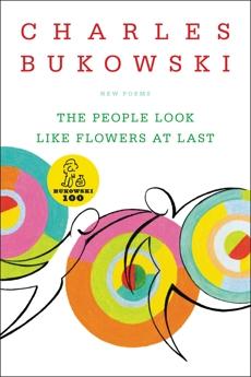 The People Look Like Flowers At Last: New Poems, Bukowski, Charles