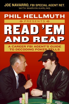 Phil Hellmuth Presents Read 'Em and Reap: A Career FBI Agent's Guide to Decoding Poker Tells, Hellmuth, Phil & Navarro, Joe & Karlins, Marvin
